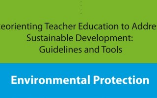 Reorienting Teacher Education to Address Sustainable Development: Guidelines and Tools - Environmental Protection