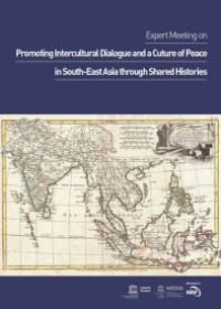 Report of the First Expert Meeting on Promoting Intercultural Dialogue and a Culture of Peace in South-East Asia through Shared Histories