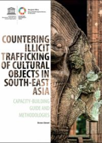 Countering illicit trafficking of cultural objects in Southeast Asia: Capacity-building guide and methodologies