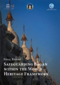 Final Report: Safeguarding Bagan within the World Heritage Framework