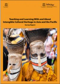 Teaching and learning with and about intangible cultural heritage in Asia and the Pacific: survey report