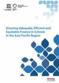 Ensuring Adequate, Efficient and Equitable Finance in Schools in the Asia-Pacific Region