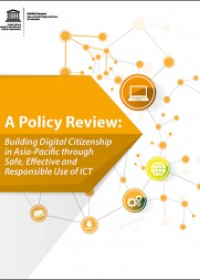 A Policy Review: Building Digital Citizenship in Asia-Pacific through Safe, Effective and Responsible Use of ICT