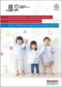 Regional Guidelines on Innovative Financing Mechanisms and Partnerships for Early Childhood Care and Education (ECCE)