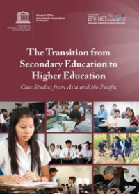 The Transition from Secondary Education to Higher Education: Case Studies from Asia and the Pacific