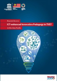 Beyond Access: ICT-enhanced Innovative Pedagogy in TVET in the Asia-Pacific