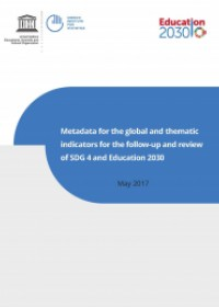 Metadata for the global and thematic indicators for the follow-up and review of SDG 4 and Education 2030