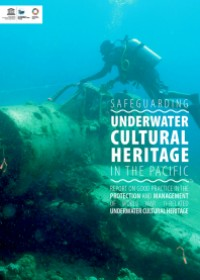 Safeguarding Underwater cultural Heritage in the Pacific - Report on Good Practice in the Protection and Management of World War II-related Underwater Cultural Heritage