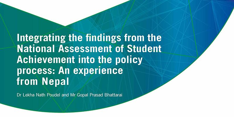 Integrating the findings from the National Assessment of Student Achievement into the policy process: An experience from Nepal